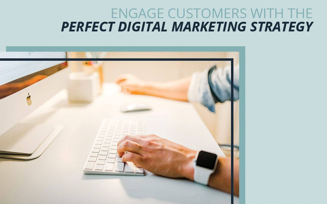 Engage Customers with the Perfect Digital Marketing Strategy